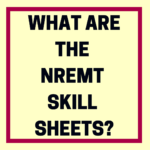 What Are the NREMT Skill Sheets?